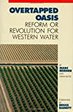 Reisner, Marc P.: Overtapped Oasis : Reform or Revolution for Western Water