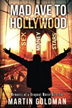 Mad Ave to Hollywood: Memoirs of a Dropout…