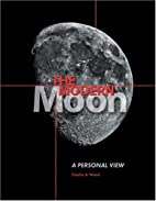 The Modern Moon: A Personal View by Charles…