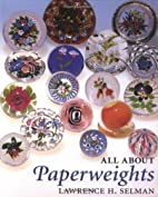 All About Paperweights by Lawrence H. Selman