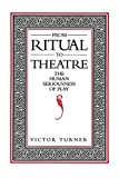 Turner, Victor: From Ritual to Theatre: The Human Seriousness of Play