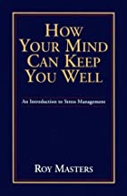 How Your Mind Can Keep You Well by Roy…