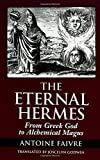 Faivre, Antoine: Eternal Hermes: From Greek God to Alchemical Magus