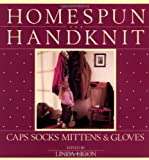 Ligon, Linda: Homespun Handknit: Caps, Socks, Mittens &amp; Gloves