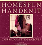 Homespun Handknit: Caps, Socks, Mittens &…