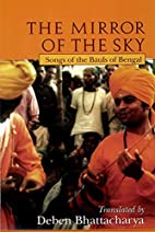 The Mirror of the Sky: Songs of the Baul's…