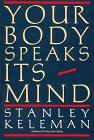 Keleman: Your Body Speaks Its Mind