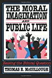 McCollough, Thomas E.: The Moral Imagination and Public Life: Raising the Ethical Question