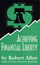 Achieving Financial Liberty by Robert G.…