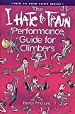 Prichard, Nancy: The I Hate to Train Performance Guide for Climbers