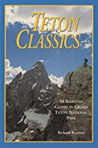 Teton Classics, 2nd: 50 Selected Climbs in…