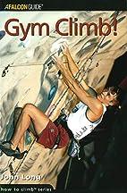 Gym Climb! (How to Rock Climb) by John Long
