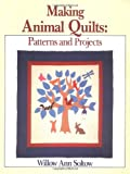 Sirch, Willow Ann: Making Animal Quilts: Patterns and Projects