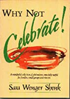 Why Not Celebrate! by Sara Wenger Shenk