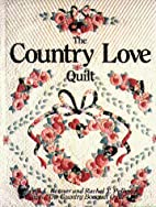 The Country Love Quilt by Cheryl A. Benner