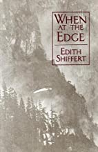 When at the edge by Edith Shiffert