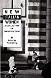 King, Martha: New Italian Women: A Collection of Short Fiction