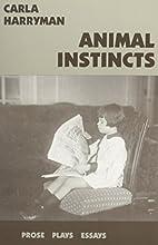 Animal Instincts by Carla Harryman