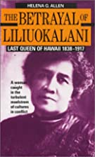 The Betrayal of Liliuokalani: Last Queen of…