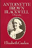 Cazden, Elizabeth: Antoinette Brown Blackwell: A Biography