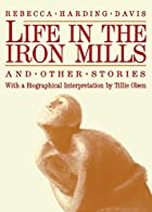 Life in the Iron Mills and Other Stories:…