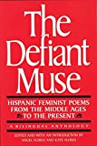 Flores, Angel: The Defiant Muse: Hispanic Feminist Poems from the Middle Ages to the Present