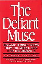 The Defiant Muse: Hispanic Feminist Poems…