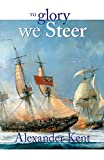 Kent, Alexander: To Glory We Steer
