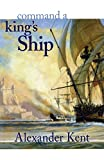Kent, Alexander: Command a King's Ship
