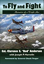 To Fly and Fight: Memoirs of a Triple Ace by&hellip;