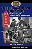 Springer, Joseph A.: The Black Devil Brigade: The True Story of the First Special Service Force in World War II, an Oral History