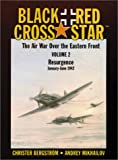 Bergstrom, Christer: Black Cross/Red Star Vol. 2 : Resurgence, January-June 1942: the Air War over the Eastern Front