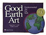 Mary Ann F. Kohl: Good Earth Art: Environmental Art for Kids