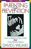 Wilmes, David J.: Parenting for Prevention: How to Raise a Child to Say No to Alcohol and Other Drugs  For Parents, Teachers, and Other Concerned Adults