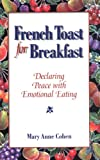 Mary Anne Cohen: French Toast for Breakfast: Declaring Peace with Emotional Eating