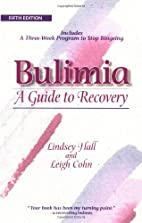 Bulimia: A Guide to Recovery by Lindsey Hall