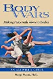 Maine, Margo: Body Wars: Making Peace With Women's Bodies