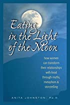 Eating in the Light of the Moon: How Women…