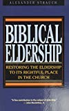 Strauch, Alexander: Biblical Eldership: Restoring The Eldership To Its Rightful Place In Church