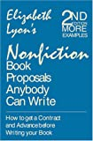 Elizabeth Lyon: Nonfiction Book Proposals Anybody Can Write: How to Get a Contract and Advance Before You Write Your Book