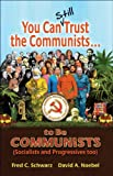 Frederick Schwarz: You Can Still Trust the Communists: To be Communists, Socialists, Statists, and Progressives Too