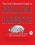 Cook's Illustrated Magazine: The Cook's Illustrated Guide To Grilling And Barbecue: A Best Recipe Classic