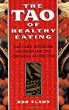 Flaws, Bob: Tao of Healthy Eating: Dietary Wisdom According to Chinese Medicine