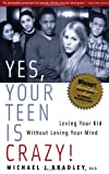 Bradley, Michael J.: Yes, Your Teen Is Crazy!: Loving Your Kid Without Losing Your Mind
