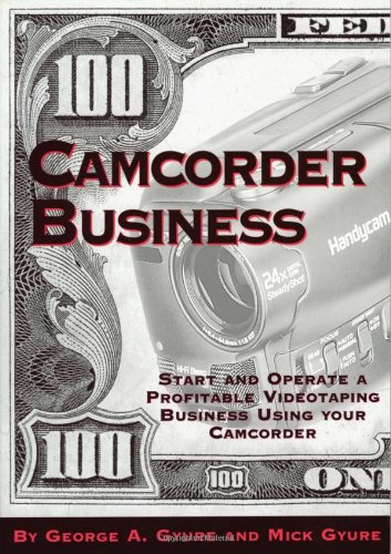 camcorder-business-start-and-operate-a-profitable-videotaping-business-using-your-camcorder