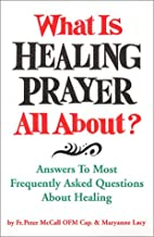 What Is Healing Prayer All About? Answers to…