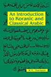 Thackston, Wheeler M.: An Introduction to Koranic and Classical Arabic: An Elementary Grammar of the Language