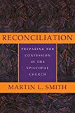 Smith, Martin L.: Reconciliation: Preparing for Confession in the Episcopal Church
