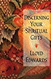 Edwards, Lloyd: Discerning Your Spiritual Gifts