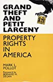 Mark L. Pollot: Grand Theft and Petit Larceny: Property Rights in America